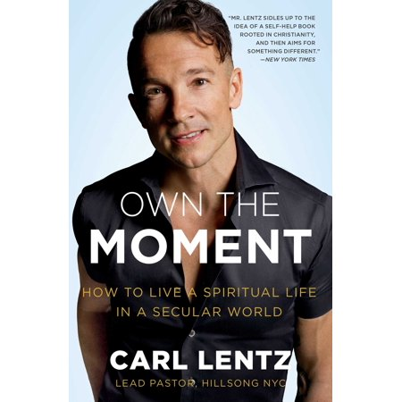 Own The Moment : How to Live a Spiritual Life in a Secular
