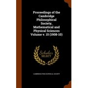 Proceedings of the Cambridge Philosophical Society, Mathematical and Physical Sciences Volume V. 15 (1908-10)
