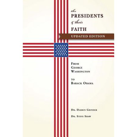 The Presidents & Their Faith : From George Washington to Barack Obama (President Obama Collectors)