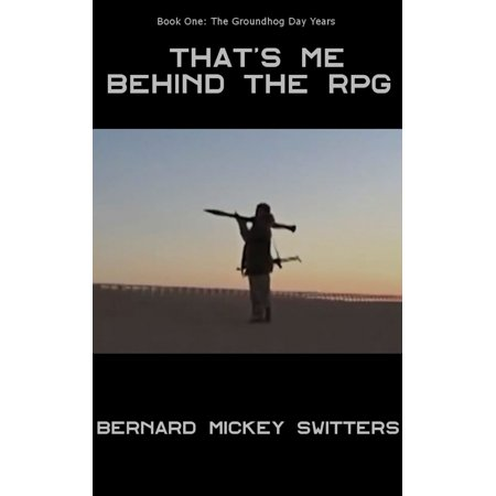 That's Me Behind the RPG - Book One: The Groundhog Day Years (Being the Adventures of an Itinerant English Language Teacher, From the Safest to the Most Dangerous Countries) - eBook](Groundhog Day Crafts)