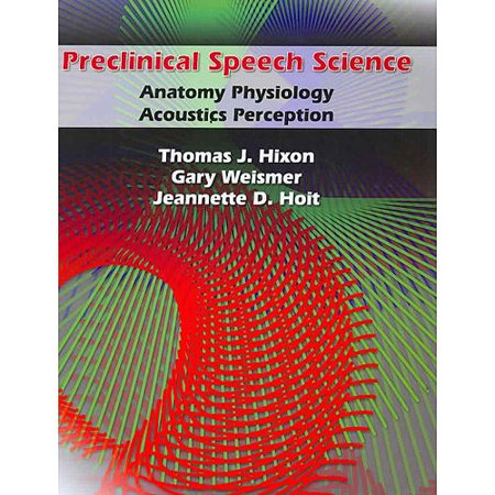 Preclinical Speech Science : Anatomy, Physiology, Acoustics, and