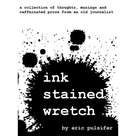 Ink Stained Wretch: A collection of thoughts, musings and caffeinated prose from an old journalist - (Best Way To Remove Ink Stains From Cotton)
