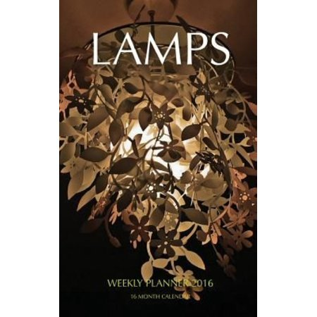 Lamps Weekly Planner 2016: 16 Month Calendar