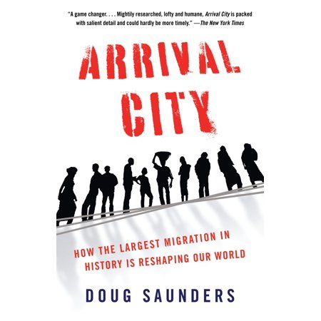 Arrival City : How the Largest Migration in History Is Reshaping Our