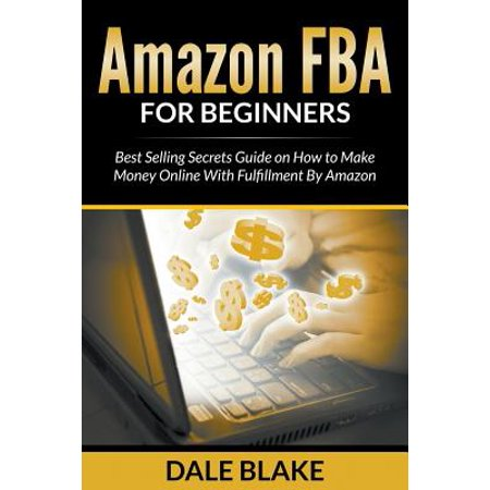 Amazon Fba for Beginners : Best Selling Secrets Guide on How to Make Money Online with Fulfillment by (Best Pottery Wheel For Beginners)