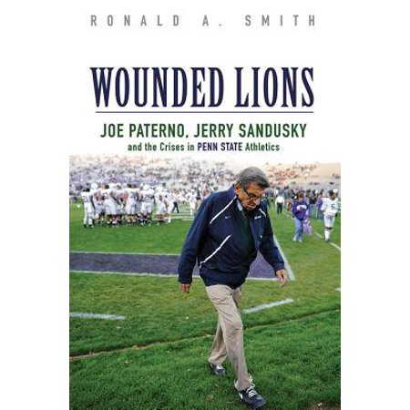 Wounded Lions : Joe Paterno, Jerry Sandusky, and the Crises in Penn State Athletics](Jerry Sandusky Halloween)