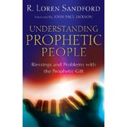 Understanding Prophetic People : Blessings and Problems with the Prophetic Gift