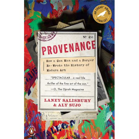 Provenance : How a Con Man and a Forger Rewrote the History of Modern (Best Cons In History)