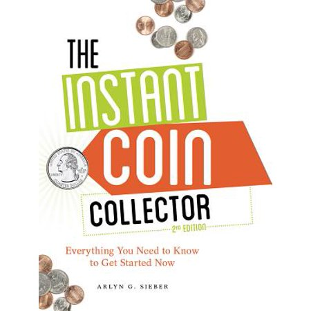 The Instant Coin Collector : Everything You Need to Know to Get Started Now