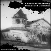 Guide to Exploring Abandoned Churches, A - Audiobook
