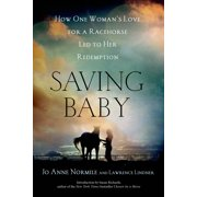 Saving Baby : How One Woman's Love for a Racehorse Led to Her Redemption