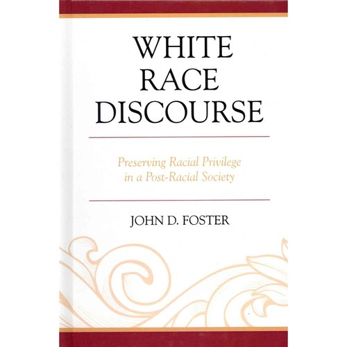 White Race Discourse: Preserving Racial Privilege in a Post-Racial Society