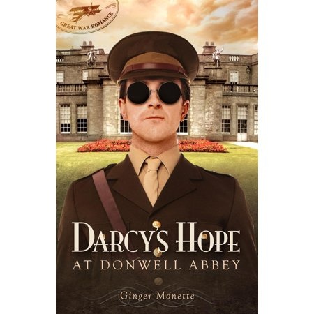 Darcy's Hope at Donwell Abbey, A WW1 Pride & Prejudice Companion -
