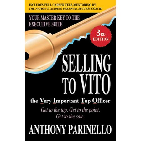 Offer Selling to Vito the Very Important Top Officer: Get to the Top. Get to the Point. Get to the Sale. Before Special Offer Ends