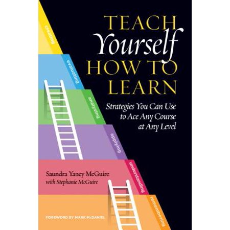 Teach Yourself How to Learn : Strategies You Can Use to Ace Any Course at Any (Active Learning 101 Strategies To Teach Any Subject)