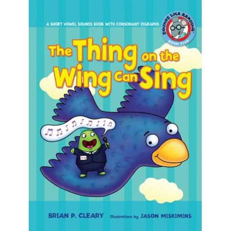 #5 the Thing on the Wing Can Sing : A Short Vowel Sounds Book with Consonant Digraphs