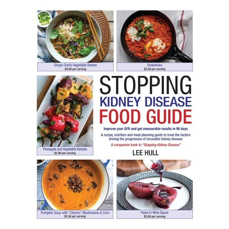 Stopping Kidney Disease Food Guide: A recipe, nutrition and meal planning guide to treat the factors driving the progression of incurable kidney disease (Paperback)