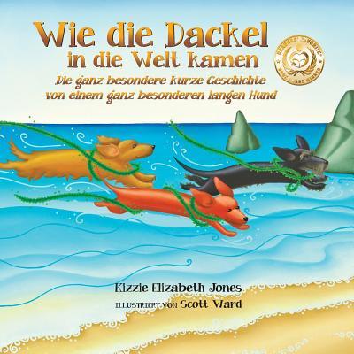 Wie Die Dackel in Die Welt Kamen : Die Ganz Besondere Kurze Geschichte Von Einem Ganz Besonderen Langen Hund (German Only) (Besonderes Geschenk-karten)