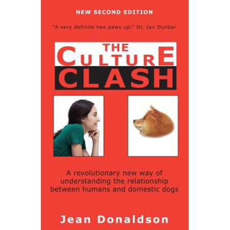 Culture Clash : A Revolutionary New Way of Understanding the Relationship Between Humans and Domestic