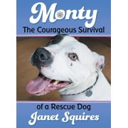 Monty : The Courageous Survival of a Rescue Dog