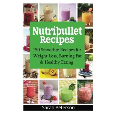 Nutribullet Recipes  150 Smoothie Recipes For Weight Loss  Burning Fat   Healthy Eating