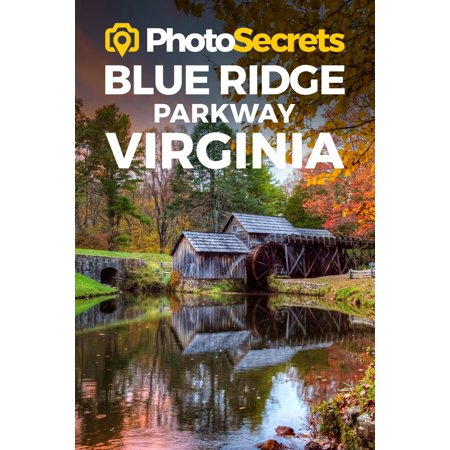 Photosecrets: Photosecrets Blue Ridge Parkway Virginia: Where to Take Pictures: A Photographer's Guide to the Best Photo Spots