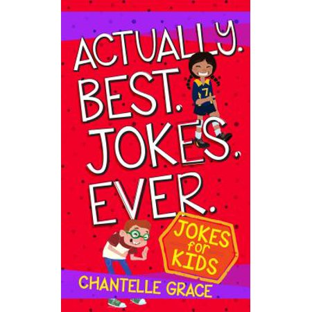 Actually. Best. Jokes. Ever. : Joke Book for Kids