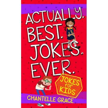 Actually. Best. Jokes. Ever. : Joke Book for Kids - Clean Kid Halloween Jokes