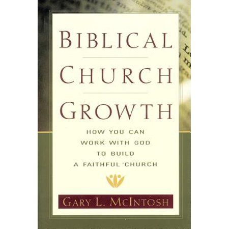 Biblical Church Growth : How You Can Work with God to Build a Faithful Church ()