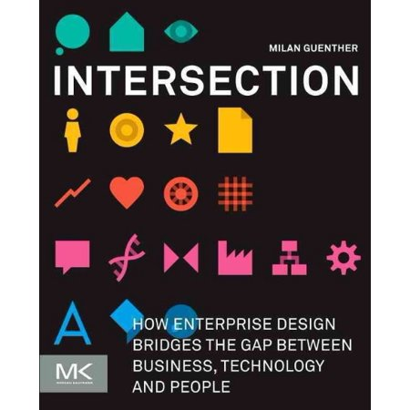 Intersection  How Enterprise Design Bridges The Gap Between Business  Technology And People