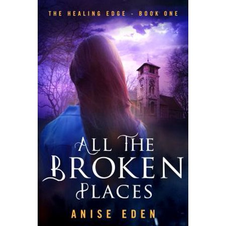 All the Broken Places : The Healing Edge - Book One
