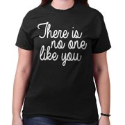 There is No One Like You Funny Shirt for Women Positive Cute T-Shirt Tee