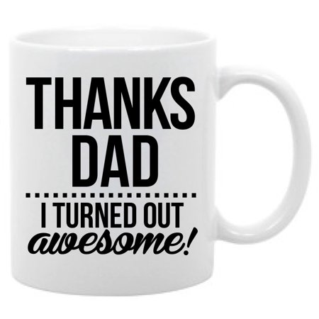 Thanks Dad I turned out Awsome Funny Fathers Coffee Mug 11oz
