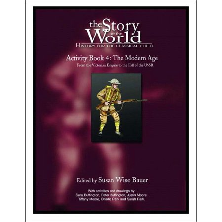 The Story of the World: History for the Classical Child : Activity Book 4: The Modern Age: From Victoria's Empire to the End of the