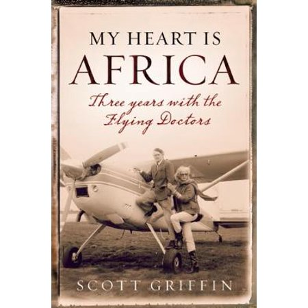 My Heart Is Africa : Three Years with the Flying Doctors - Flying Heart