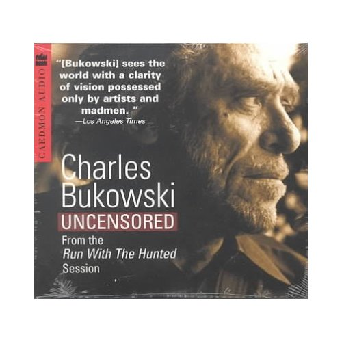 Charles Bukowski Uncensored CD : From the Run with the Hunted Session