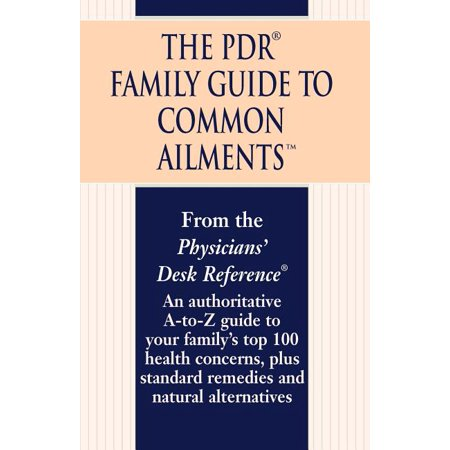 The PDR Family Guide to Common Ailments : An Authoritative A-To-Z Guide to Your Family's Top 100 Health Concerns, Plus Standard Remedies and Natural Al (Paperback)