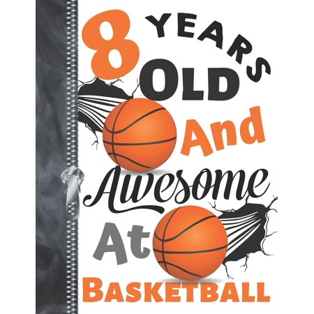 8 Years Old And Awesome At Basketball : Doodle Drawing Art Book Shooting Basketball Sketchbook For Boys And Girls ()