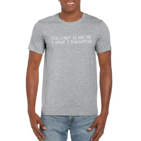 You Can't Scare Me I Have 3 Daughters T-Shirt Gift Idea for Men - Father Daughter Halloween Ideas