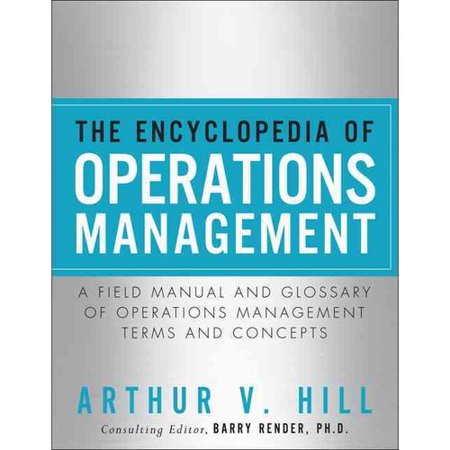 The Encyclopedia Of Operations Management  A Field Manual And Glossary Of Operations Management Terms And Concepts