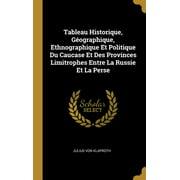 Tableau Historique, G�ographique, Ethnographique Et Politique Du Caucase Et Des Provinces Limitrophes Entre La Russie Et La Perse Hardcover