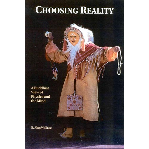 Choosing Reality: A Buddhist View of Physics and the Mind