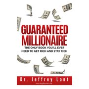 Guaranteed Millionaire: The Only Book You'll Ever Need to Get Rich and Stay Rich - eBook
