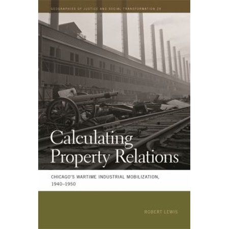 Calculating Property Relations  Chicagos Wartime Industrial Mobilization  1940 1950