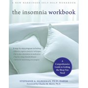 The Insomnia Workbook : A Comprehensive Guide to Getting the Sleep You Need