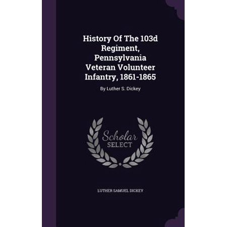 History of the 103d Regiment, Pennsylvania Veteran Volunteer Infantry, 1861-1865 : By Luther S.