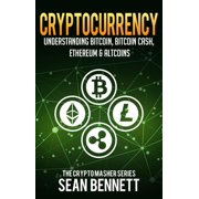 Cryptocurrency: Understanding Bitcoin, Bitcoin Cash, Ethereum, Ripple & Altcoins - eBook