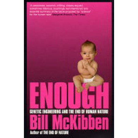 Enough : Genetic Engineering and the End of Human Nature (Genetic Engineering Kit)