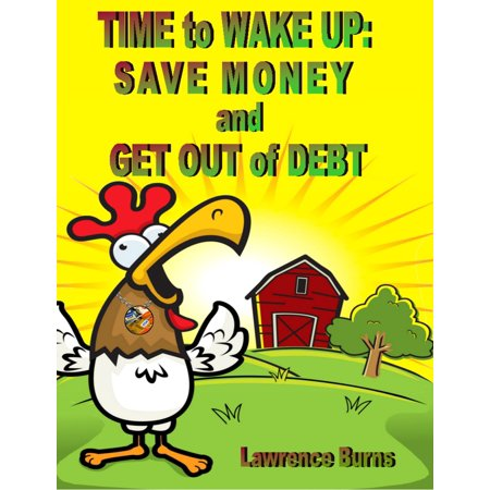 Time to Wake up: Save Money and Get Out of Debt -