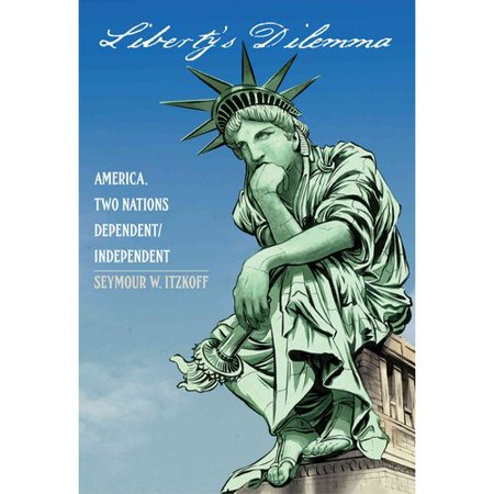 Liberty's Dilemma: America. Two Nations Dependent/Independent